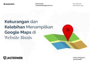 Kekurangan dan Kelebihan Menampilkan Google Maps di Website Bisnis