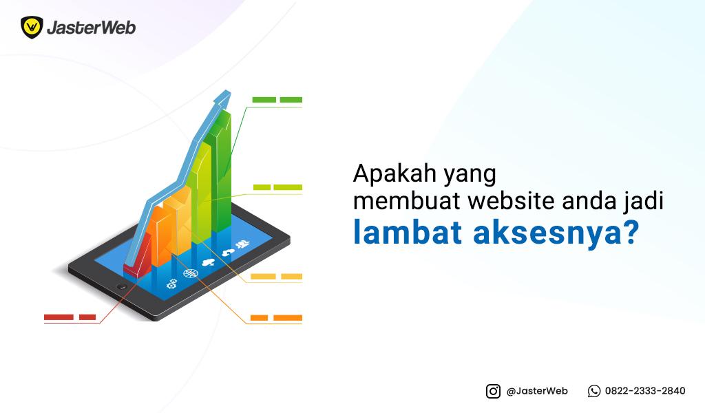 Apakah yang membuat website anda jadi lambat aksesnya?