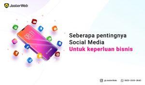 Seberapa pentingnya Media Sosial untuk keperluan bisnis?