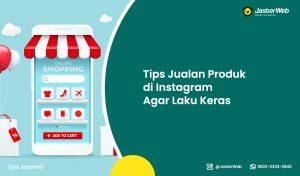 Tips Jualan Produk di Instagram Agar Laku Keras